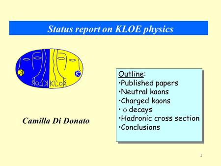 1 Outline: Published papers Neutral kaons Charged kaons  decays Hadronic cross section Conclusions Outline: Published papers Neutral kaons Charged kaons.