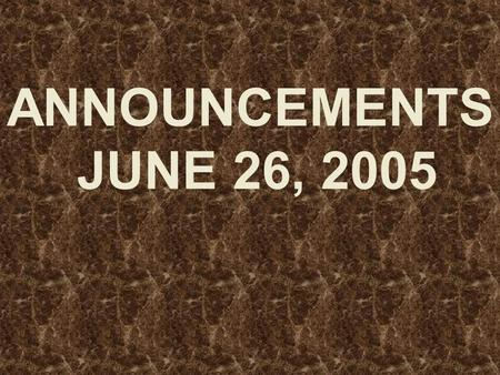 ANNOUNCEMENTS JUNE 26, 2005. WELCOME EVERYONE!! Dear Guest, We want to say that.