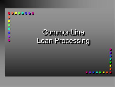 CommonLine Loan Processing. Loan processing n Overview n The CommonLine process n Banner processing n Electronic Funds Transfer processing.