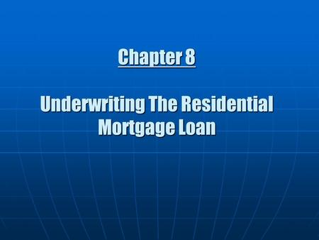 Chapter 8 Underwriting The Residential Mortgage Loan