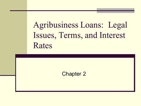 Agribusiness Loans: Legal Issues, Terms, and Interest Rates Chapter 2.