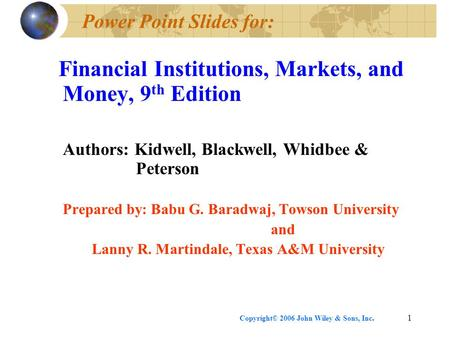 Copyright© 2006 John Wiley & Sons, Inc.1 Power Point Slides for: Financial Institutions, Markets, and Money, 9 th Edition Authors: Kidwell, Blackwell,