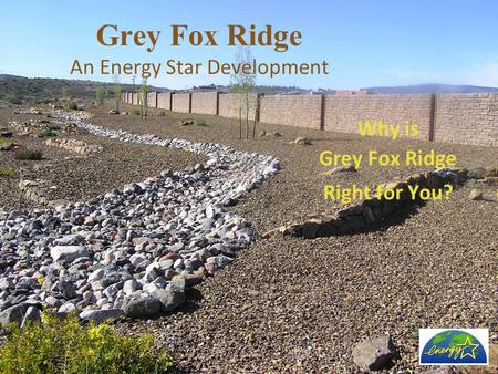 Grey Fox Ridge An Energy Star Development Why is Grey Fox Ridge Right for You?