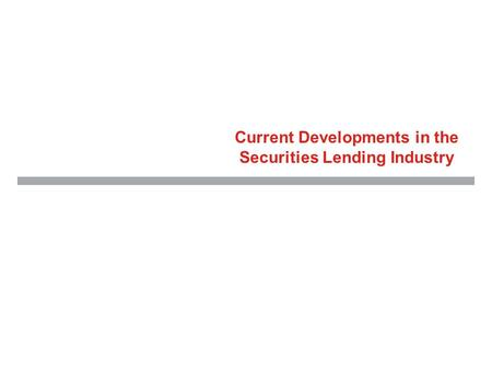 Current Developments in the Securities Lending Industry.