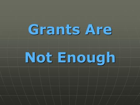 Grants Are Not Enough. Presented By California Association of Student Financial Aid Administrators www.casfaa.org www.casfaa.org California Community.