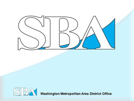 Washington Metropolitan Area District Office. How the SBA Loan Process Works  Borrower applies to Qualified Lender for a Business Loan  Lender approves.