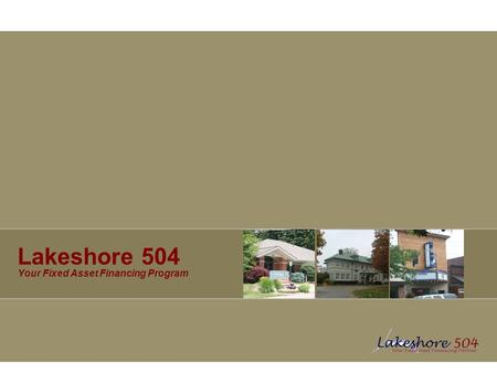 Lakeshore 504 Your Fixed Asset Financing Program.