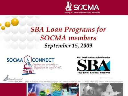 SBA Loan Programs for SOCMA members September 15, 2009 1.