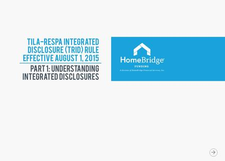 TILA-RESPA INTEGRATED DISCLOSURE (TRID) RULE Effective August 1, 2015