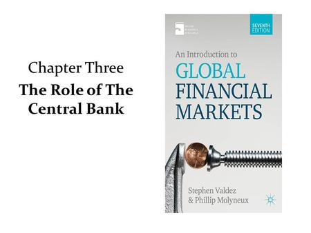 Chapter Three The Role of The Central Bank. Central Bank Activities Supervision of the banking system Advising the government on monetary policy Issue.