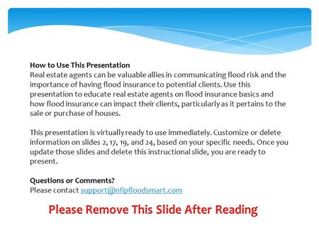 How to Use This Presentation Real estate agents can be valuable allies in communicating flood risk and the importance of having flood insurance to potential.