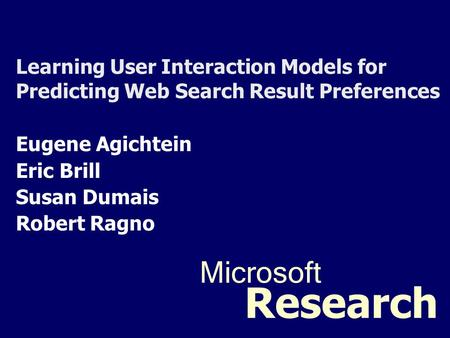 1 Learning User Interaction Models for Predicting Web Search Result Preferences Eugene Agichtein Eric Brill Susan Dumais Robert Ragno Microsoft Research.