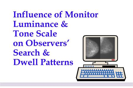 Influence of Monitor Luminance & Tone Scale on Observers' Search & Dwell Patterns.