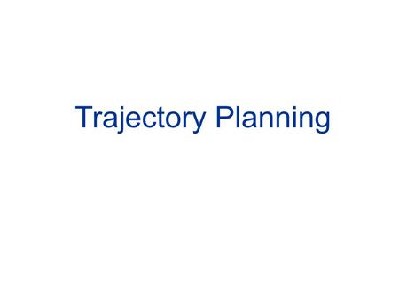 Trajectory Planning.  Goal: to generate the reference inputs to the motion control system which ensures that the manipulator executes the planned trajectory.