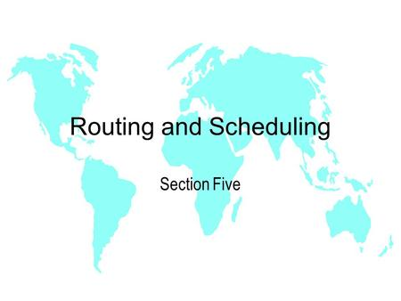 Routing and Scheduling Section Five. Load Planning u Mode of Transportation u Cargo Characteristics u Facility Constraints u Business Strategy u Security.
