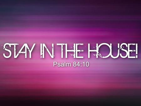 Psalm 84:10 (NKJV) — 10 For a day in Your courts is better than a thousand. I would rather be a doorkeeper in the house of my God Than dwell in the tents.
