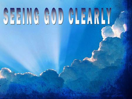 SEEING GOD CLEARLY.