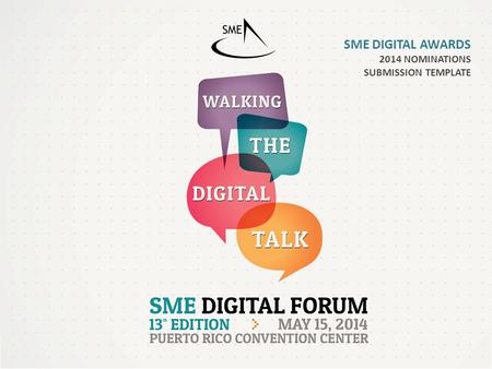 SME DIGITAL AWARDS 2014 NOMINATIONS SUBMISSION TEMPLATE.