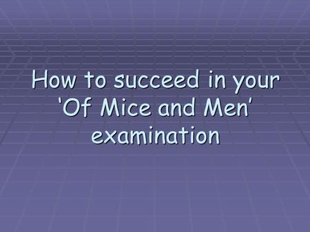How to succeed in your 'Of Mice and Men' examination.