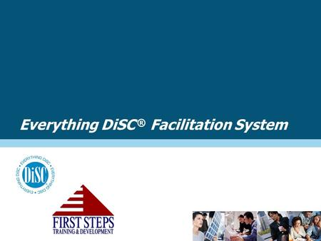 "Everything DiSC ® Facilitation System. –It can be used by anyone who trains or consults with DiSC  It's a ""SYSTEM"" –It saves time and helps you be more."