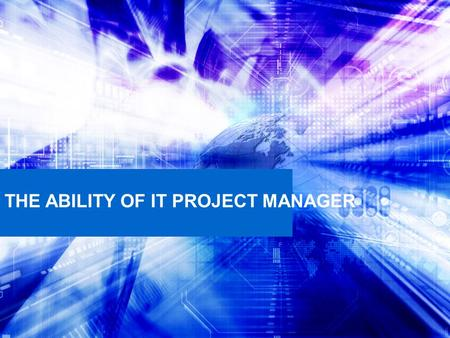 THE ABILITY OF IT PROJECT MANAGER. Learning Objectives Defining project management The importance of IT project management Skills for a successful project.
