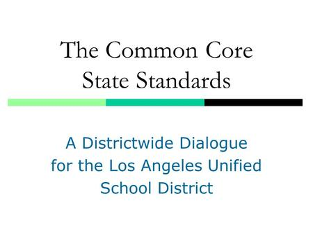 The Common Core State Standards A Districtwide Dialogue for the Los Angeles Unified School District.
