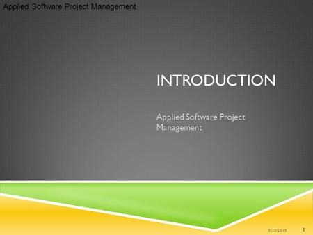 Applied Software Project Management INTRODUCTION Applied Software Project Management 1 5/20/2015.