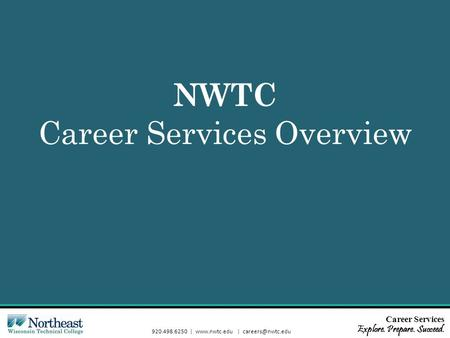 Career Services Explore. Prepare. Succeed. 920.498.6250 |  | NWTC Career Services Overview.
