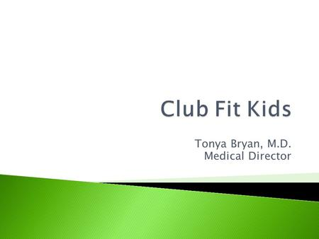 Tonya Bryan, M.D. Medical Director.  12 week healthy lifestyle course for children between 10-18 years of age and their families  The program meets.