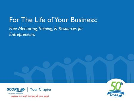 For The Life of Your Business: Free Mentoring, Training, & Resources for Entrepreneurs.