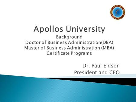 Dr. Paul Eidson President and CEO.  Approved and Licensed by the State of California's BPPE (www.bppe.ca.gov) ◦ Approved to award degrees at the Associate,