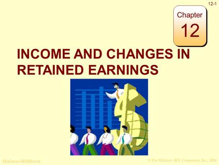 © The McGraw-Hill Companies, Inc., 2008 McGraw-Hill/Irwin 12-1 INCOME AND CHANGES IN RETAINED EARNINGS Chapter 12.