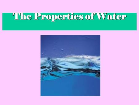 The Properties of Water. 3A water molecule (H 2 O), is made up of 3 atoms --- one oxygen and two hydrogen. H H O.