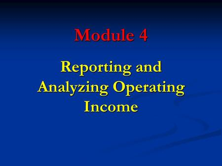 Module 4 Reporting and Analyzing Operating Income.