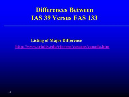 1-0 Listing of Major Difference  Differences Between IAS 39 Versus FAS 133.