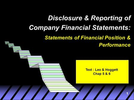1 Disclosure & Reporting of Company Financial Statements: Statements of Financial Position & Performance Text : Leo & Hoggett Chap 5 & 6.