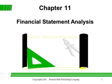 Copyright 2003 Prentice Hall Publishing Company1 Chapter 11 Financial Statement Analysis.