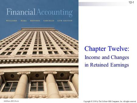 McGraw-Hill/Irwin Copyright © 2006 by The McGraw-Hill Companies, Inc. All rights reserved. 12-1 Chapter Twelve: Income and Changes in Retained Earnings.