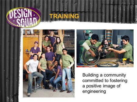 TRAINING Building a community committed to fostering a positive image of engineering.