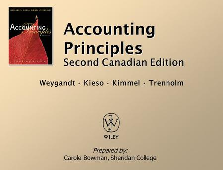 Accounting Principles Second Canadian Edition Prepared by: Carole Bowman, Sheridan College Weygandt · Kieso · Kimmel · Trenholm.