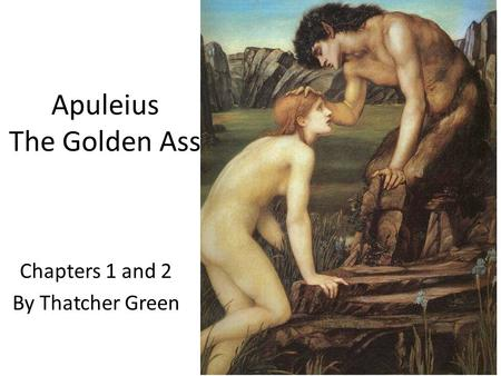 Apuleius The Golden Ass Chapters 1 and 2 By Thatcher Green.