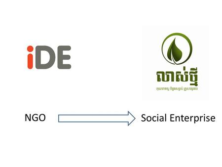 NGO Social Enterprise. – an international development organisation iDE develops enterprises and market systems that deliver sustainable social and economic.