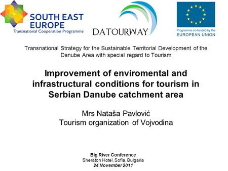 Transnational Strategy for the Sustainable Territorial Development of the Danube Area with special regard to Tourism Improvement of enviromental and infrastructural.
