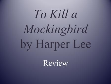 To Kill a Mockingbird by Harper Lee Review Directions: 1. Read the given question. 2. Answer the question on your paper. 3. You will be given a minute.