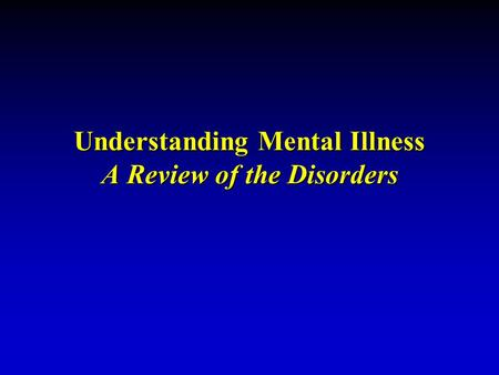 Understanding Mental Illness A Review of the Disorders.