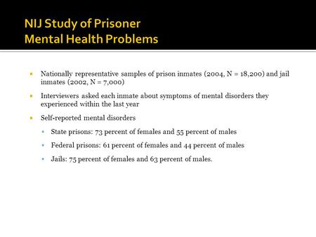  Nationally representative samples of prison inmates (2004, N = 18,200) and jail inmates (2002, N = 7,000)  Interviewers asked each inmate about symptoms.
