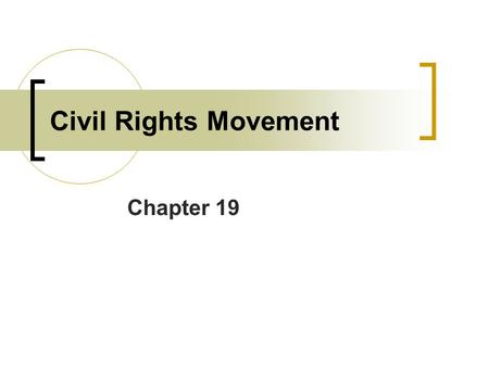 Chapter 19 Civil Rights Movement. Birth of the Civil Rights Movement  -Civil Rights movement begins in the late 1940's.  -Spread nationally in the 1960's.