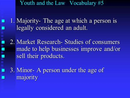 Youth and the Law Vocabulary #5 1. Majority- The age at which a person is 1. Majority- The age at which a person is legally considered an adult. legally.