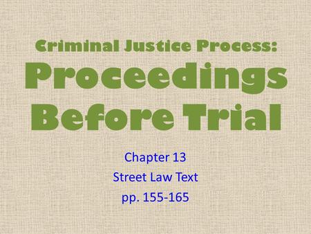 Criminal Justice Process: Proceedings Before Trial