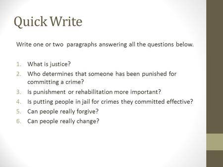 Quick Write Write one or two paragraphs answering all the questions below. 1.What is justice? 2.Who determines that someone has been punished for committing.